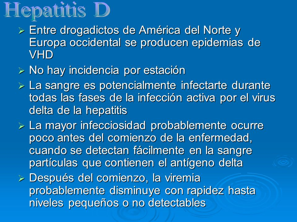 Entre drogadictos de América del Norte y Europa occidental se producen epidemias de VHD Entre drogadictos de América del Norte y Europa occidental se