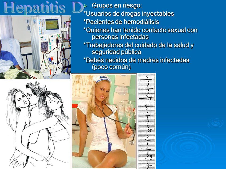 Grupos en riesgo: Grupos en riesgo: *Usuarios de drogas inyectables *Pacientes de hemodiálisis *Quienes han tenido contacto sexual con personas infect
