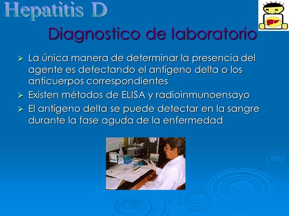 Diagnostico de laboratorio La única manera de determinar la presencia del agente es detectando el antígeno delta o los anticuerpos correspondientes La