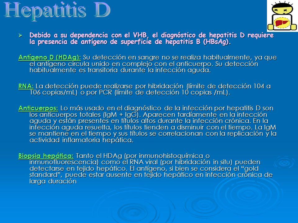 Debido a su dependencia con el VHB, el diagnóstico de hepatitis D requiere la presencia de antígeno de superficie de hepatitis B (HBsAg). Debido a su