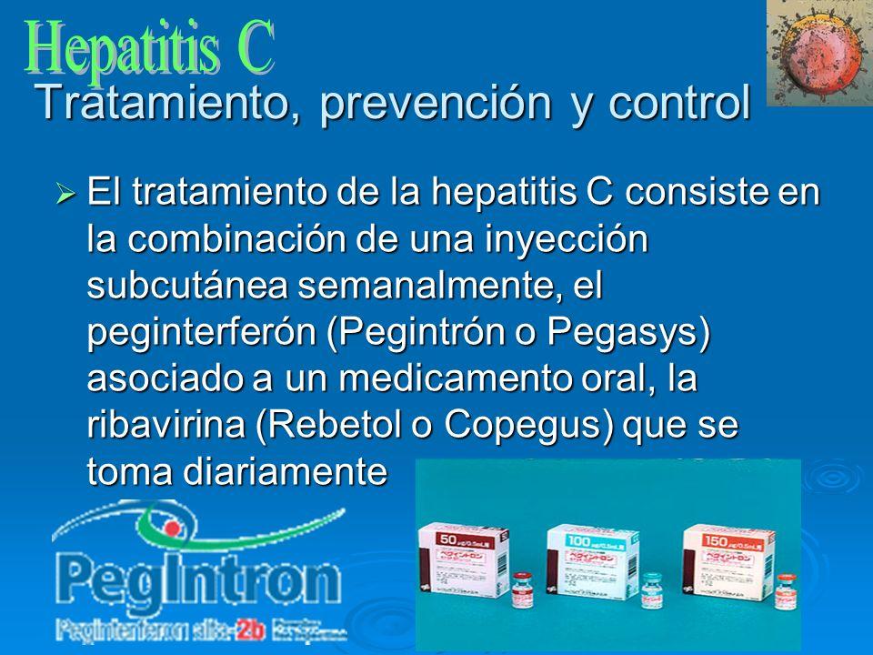 Tratamiento, prevención y control El tratamiento de la hepatitis C consiste en la combinación de una inyección subcutánea semanalmente, el peginterfer