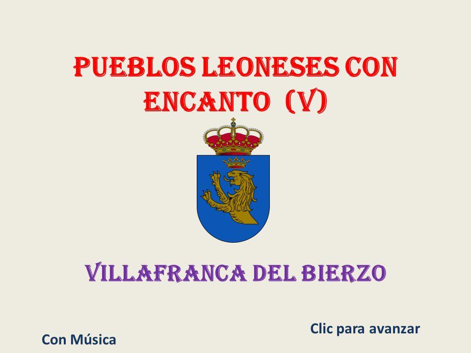 Pueblos Leoneses con encanto (V) Villafranca del Bierzo Con Música Clic para avanzar