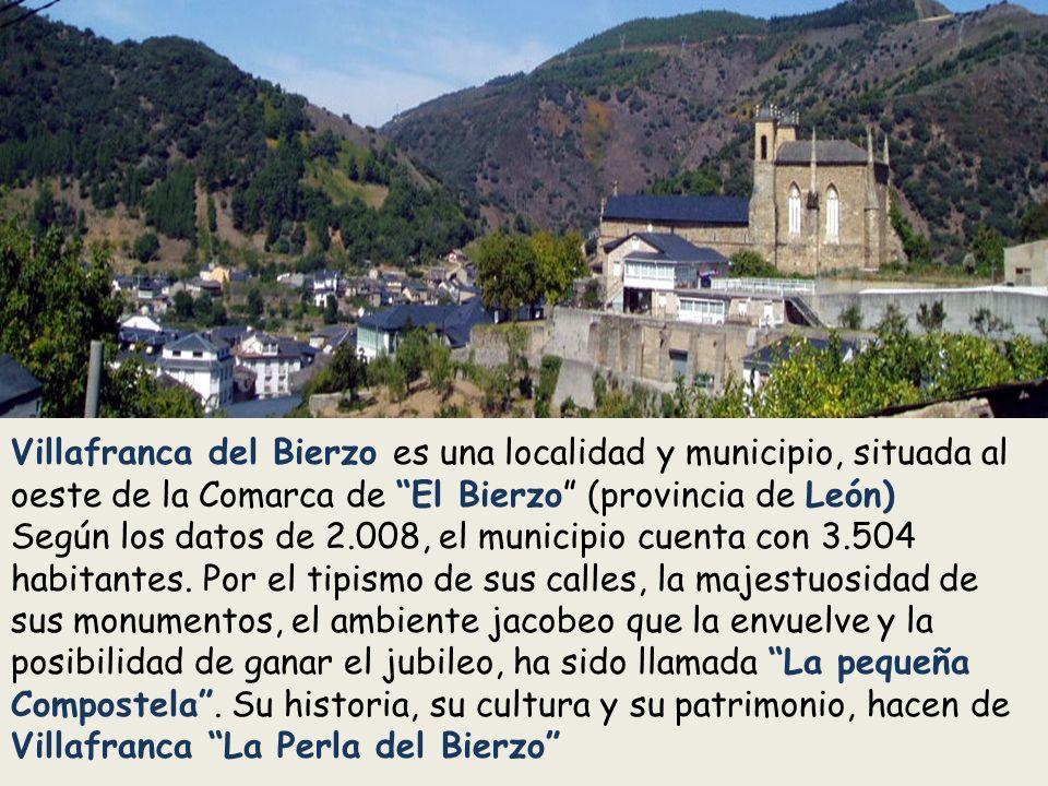 Villafranca del Bierzo es una localidad y municipio, situada al oeste de la Comarca de El Bierzo (provincia de León) Según los datos de 2.008, el municipio cuenta con 3.504 habitantes.