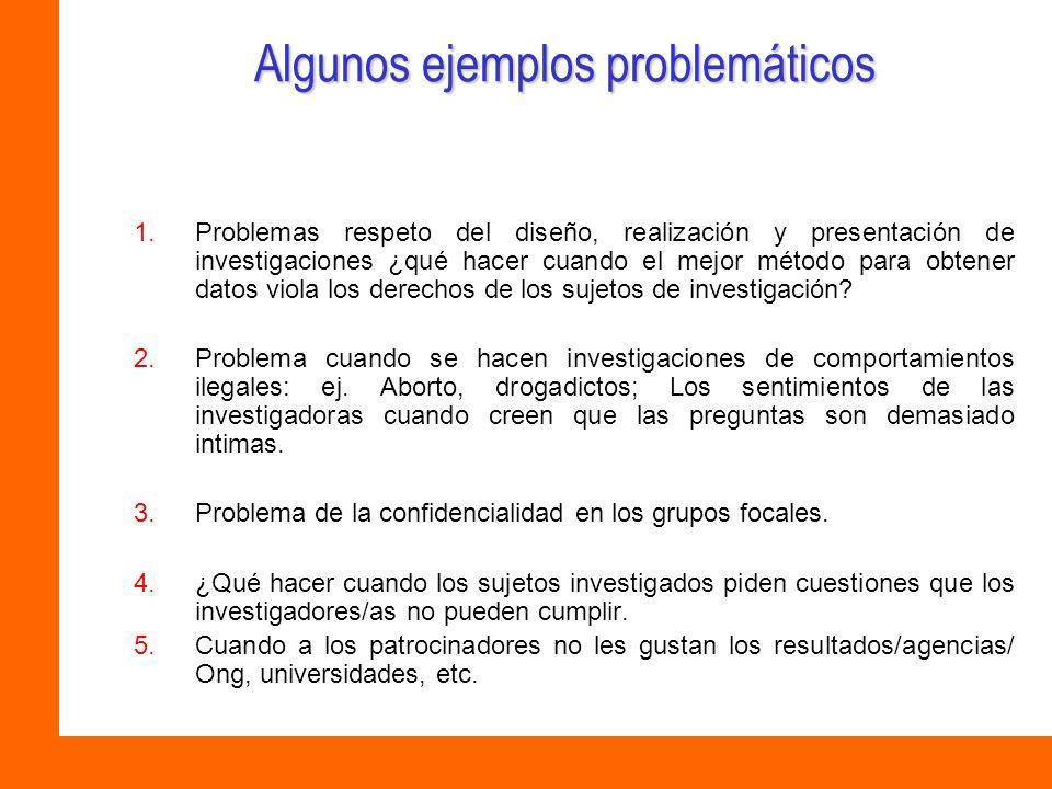 Algunos ejemplos problemáticos 1.Problemas respeto del diseño, realización y presentación de investigaciones ¿qué hacer cuando el mejor método para ob