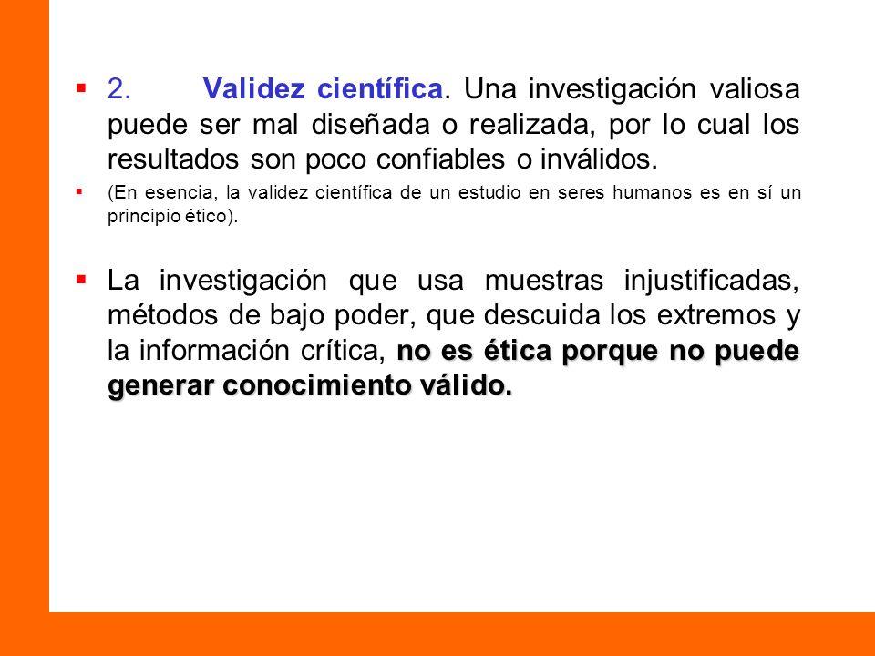 2. Validez científica. Una investigación valiosa puede ser mal diseñada o realizada, por lo cual los resultados son poco confiables o inválidos. (En e