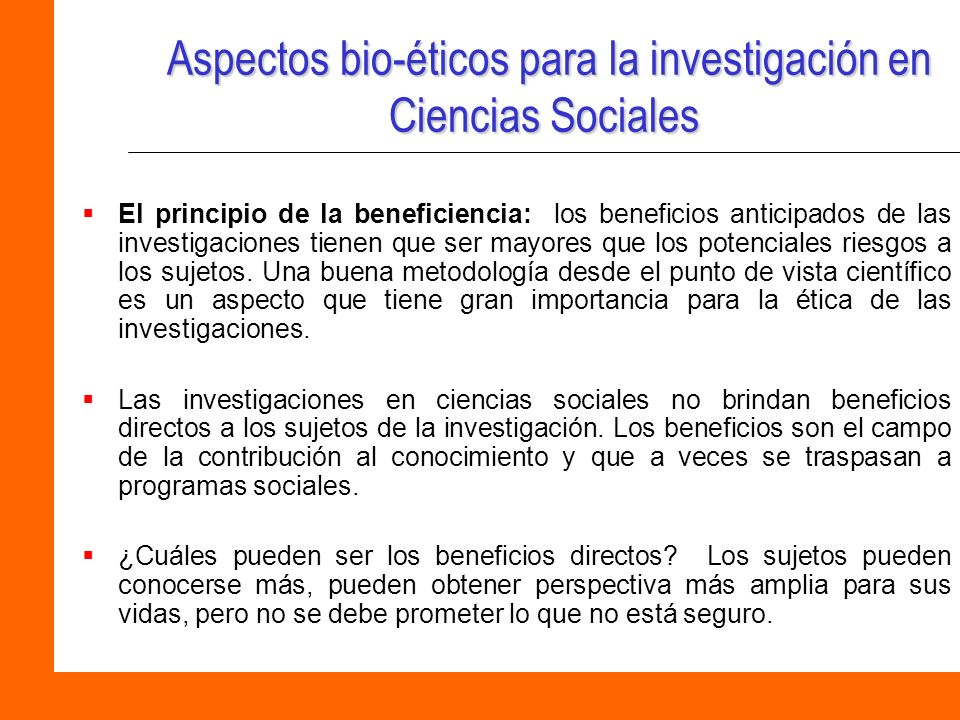 Aspectos bio-éticos para la investigación en Ciencias Sociales Aspectos bio-éticos para la investigación en Ciencias Sociales El principio de la benef