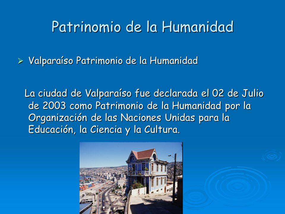 Patrinomio de la Humanidad Valparaíso Patrimonio de la Humanidad Valparaíso Patrimonio de la Humanidad La ciudad de Valparaíso fue declarada el 02 de