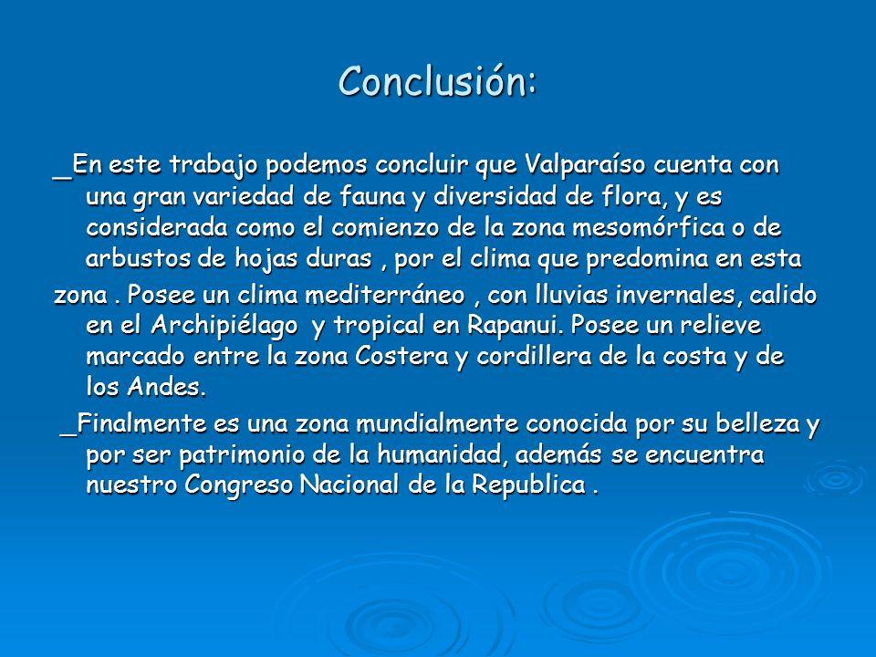Conclusión: _ En este trabajo podemos concluir que Valparaíso cuenta con una gran variedad de fauna y diversidad de flora, y es considerada como el co