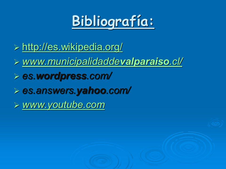 Bibliografía: http://es.wikipedia.org/ http://es.wikipedia.org/ http://es.wikipedia.org/ www.municipalidaddevalparaiso.cl/ www.municipalidaddevalparai