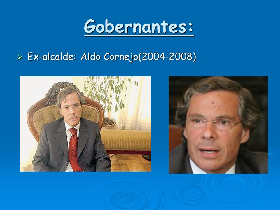 Gobernantes: Ex-alcalde: Aldo Cornejo(2004-2008) Ex-alcalde: Aldo Cornejo(2004-2008)