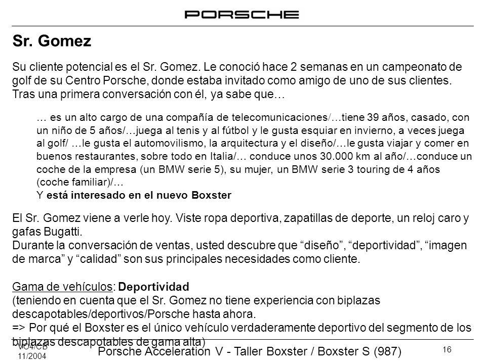 VO4/CB 11/2004 Porsche Acceleration V - Taller Boxster / Boxster S (987) 16 Sr. Gomez Su cliente potencial es el Sr. Gomez. Le conoció hace 2 semanas