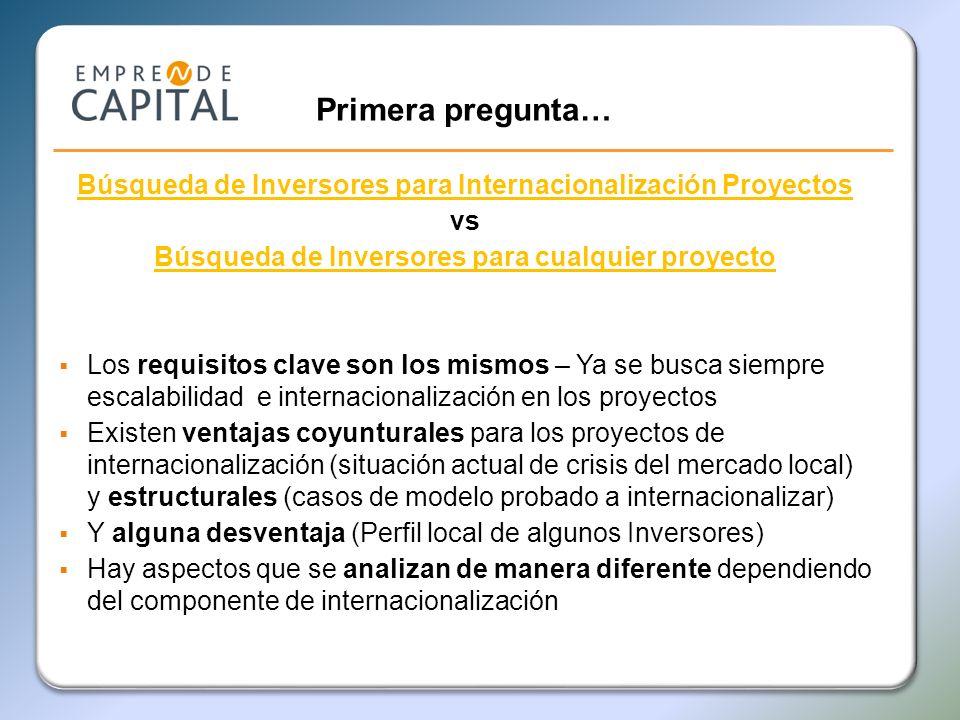 Primera pregunta… Búsqueda de Inversores para Internacionalización Proyectos vs Búsqueda de Inversores para cualquier proyecto Los requisitos clave so