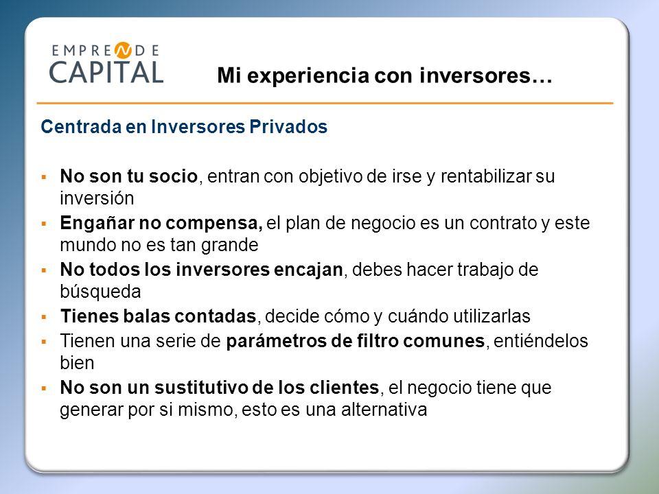 Mi experiencia con inversores… Centrada en Inversores Privados No son tu socio, entran con objetivo de irse y rentabilizar su inversión Engañar no com