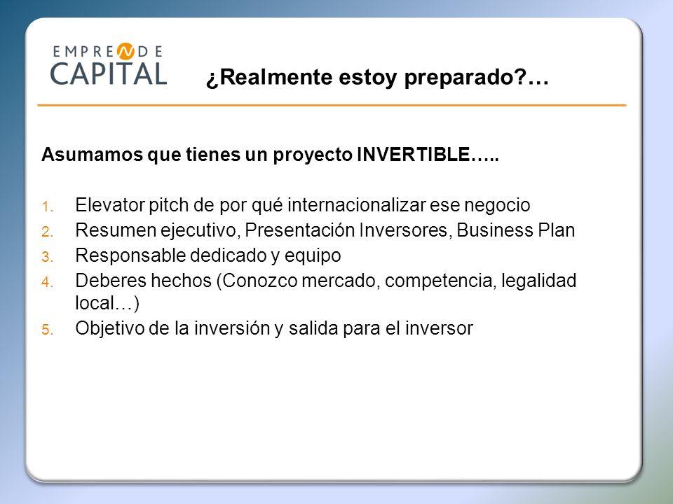 ¿Realmente estoy preparado?… Asumamos que tienes un proyecto INVERTIBLE….. 1. Elevator pitch de por qué internacionalizar ese negocio 2. Resumen ejecu