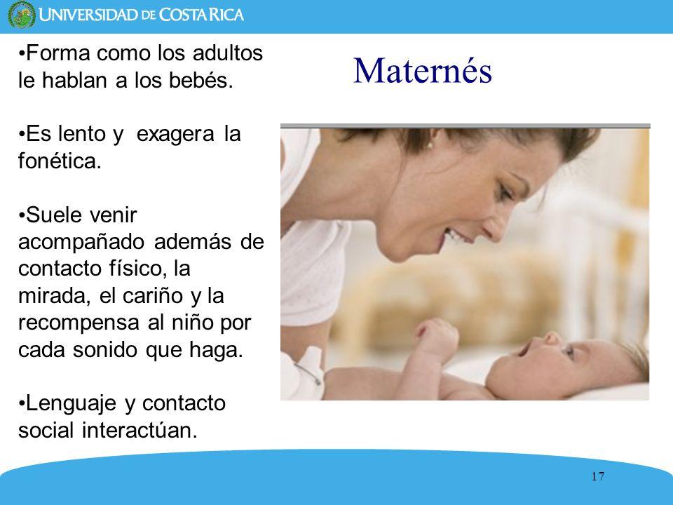 17 Forma como los adultos le hablan a los bebés. Es lento y exagera la fonética. Suele venir acompañado además de contacto físico, la mirada, el cariñ