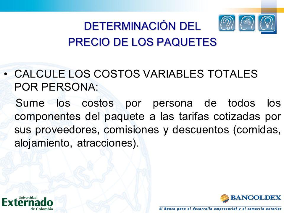 DETERMINACIÓN DEL PRECIO DE LOS PAQUETES CALCULE LOS COSTOS VARIABLES TOTALES POR PERSONA: Sume los costos por persona de todos los componentes del pa