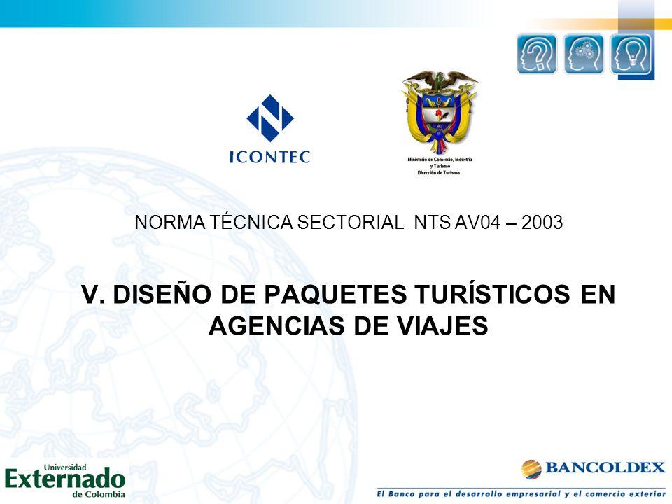NORMA TÉCNICA SECTORIAL NTS AV04 – 2003 V. DISEÑO DE PAQUETES TURÍSTICOS EN AGENCIAS DE VIAJES