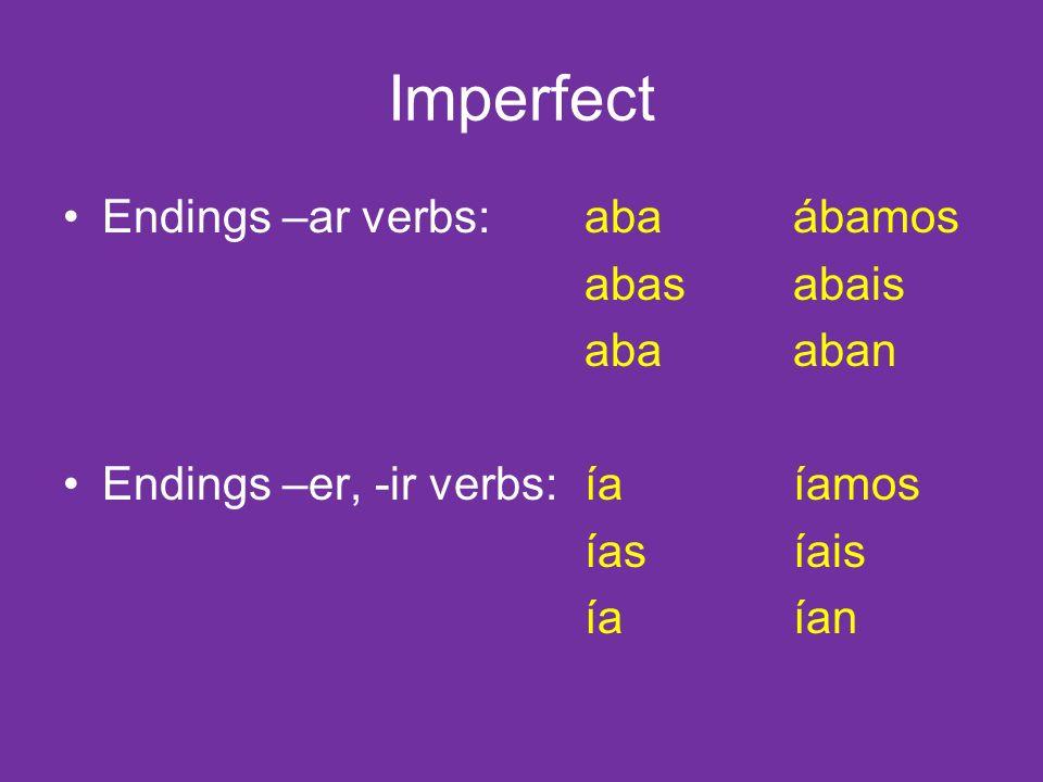 Imperfect Endings –ar verbs:abaábamos abasabais abaaban Endings –er, -ir verbs:íaíamos íasíais íaían