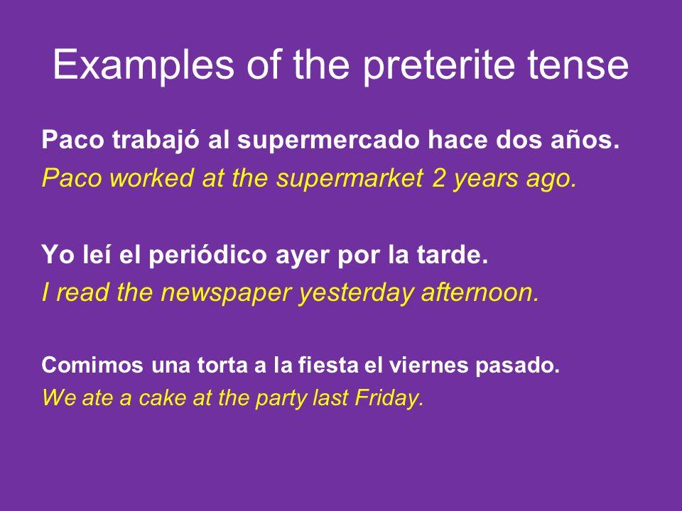 Examples of the preterite tense Paco trabajó al supermercado hace dos años.