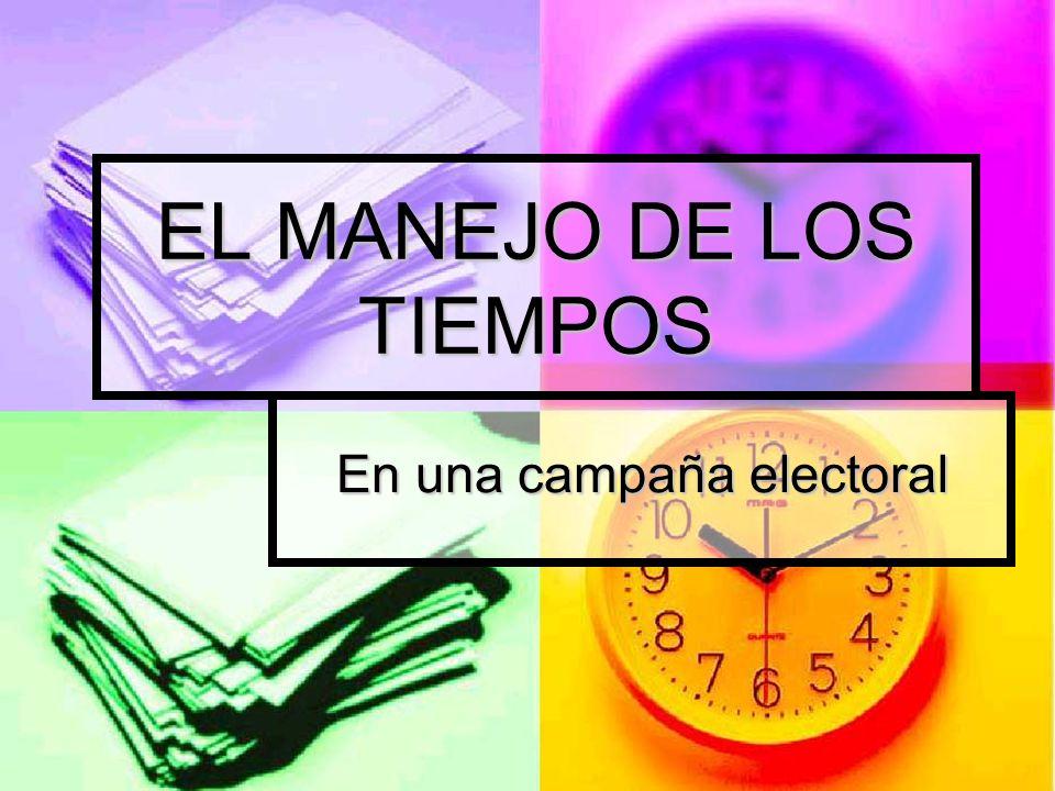 EL MANEJO DE LOS TIEMPOS En una campaña electoral