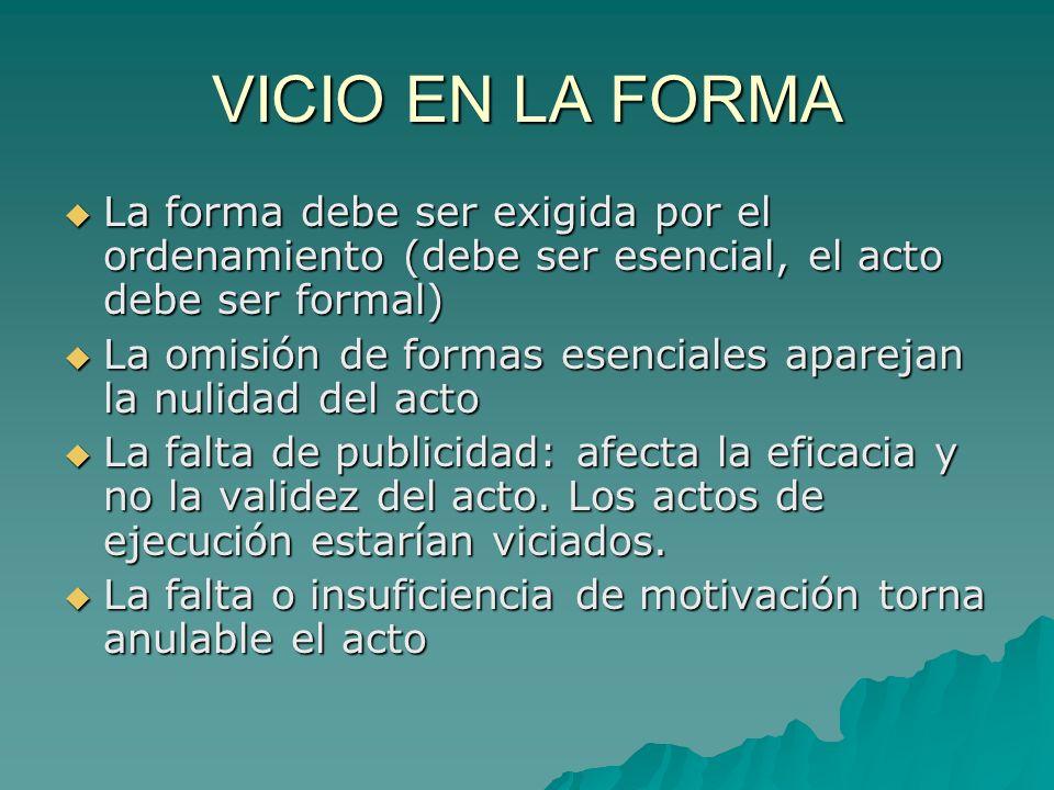 VICIO EN LA FORMA La forma debe ser exigida por el ordenamiento (debe ser esencial, el acto debe ser formal) La forma debe ser exigida por el ordenami