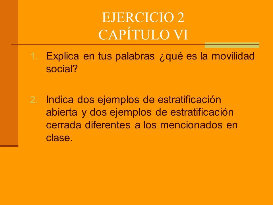 EJERCICIO 2 CAPÍTULO VI 1.Explica en tus palabras ¿qué es la movilidad social.