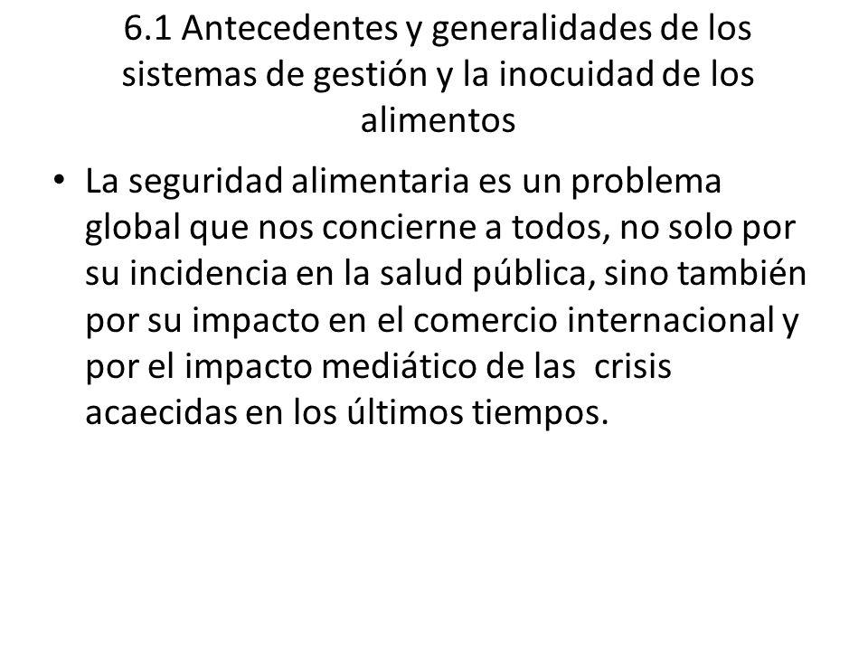 6.1 Antecedentes y generalidades de los sistemas de gestión y la inocuidad de los alimentos La seguridad alimentaria es un problema global que nos con