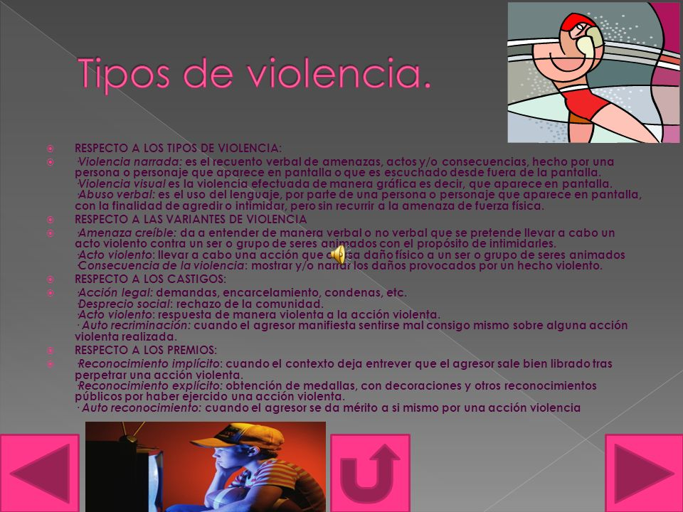 RESPECTO A LOS TIPOS DE VIOLENCIA: ·Violencia narrada: es el recuento verbal de amenazas, actos y/o consecuencias, hecho por una persona o personaje que aparece en pantalla o que es escuchado desde fuera de la pantalla.