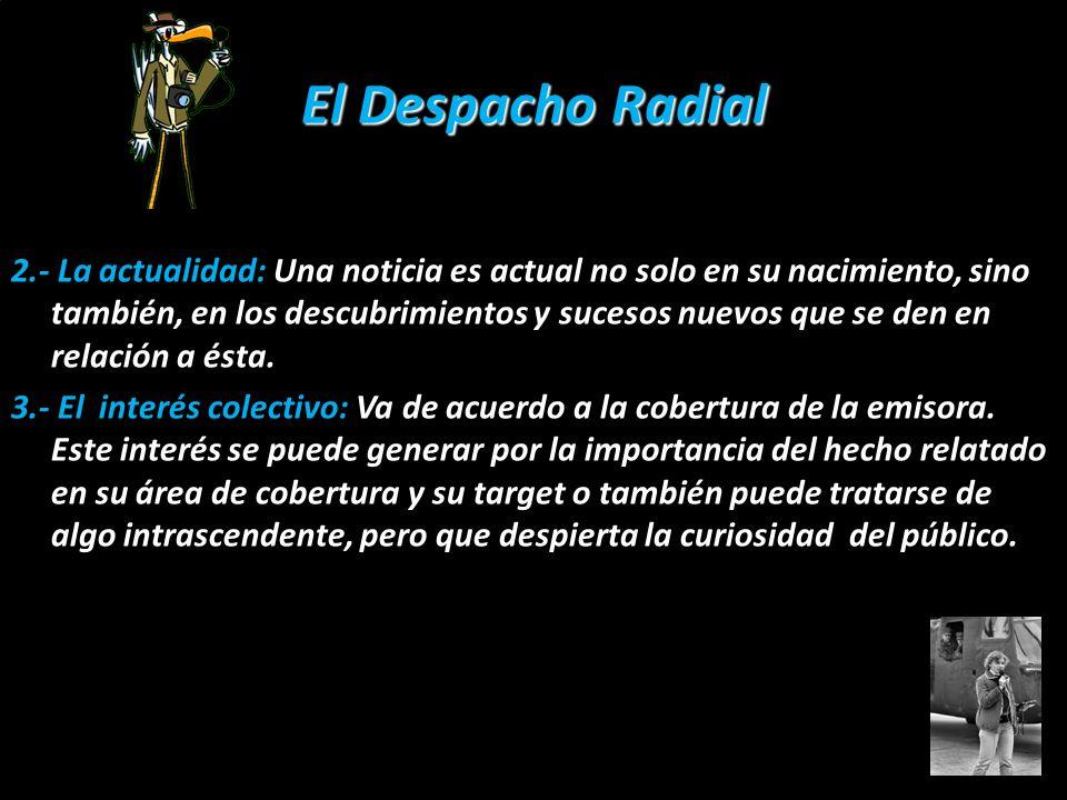 El Despacho Radial 2.- La actualidad: Una noticia es actual no solo en su nacimiento, sino también, en los descubrimientos y sucesos nuevos que se den