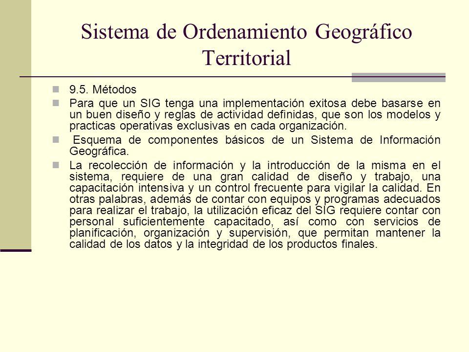 Sistema de Ordenamiento Geográfico Territorial 9.5. Métodos Para que un SIG tenga una implementación exitosa debe basarse en un buen diseño y reglas d