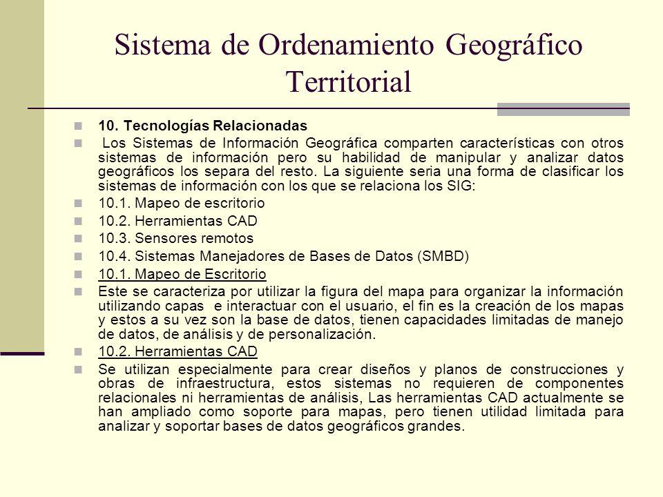 10. Tecnologías Relacionadas Los Sistemas de Información Geográfica comparten características con otros sistemas de información pero su habilidad de m