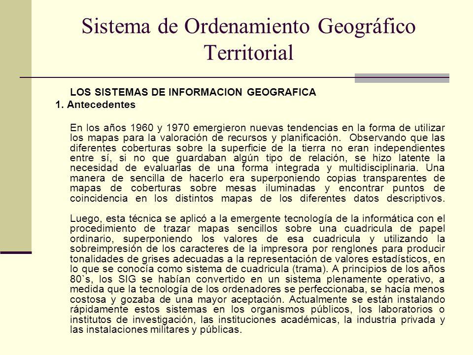 Sistema de Ordenamiento Geográfico Territorial LOS SISTEMAS DE INFORMACION GEOGRAFICA 1. Antecedentes En los años 1960 y 1970 emergieron nuevas tenden