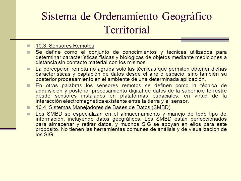 Sistema de Ordenamiento Geográfico Territorial 10.3. Sensores Remotos Se define como el conjunto de conocimientos y técnicas utilizados para determina