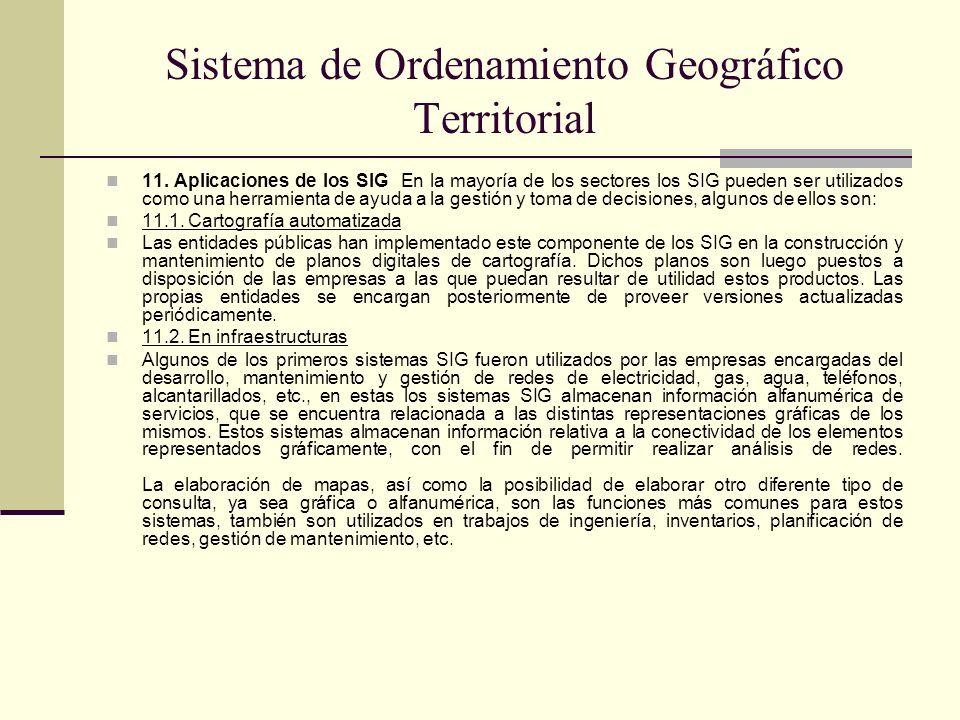 Sistema de Ordenamiento Geográfico Territorial 11. Aplicaciones de los SIG En la mayoría de los sectores los SIG pueden ser utilizados como una herram