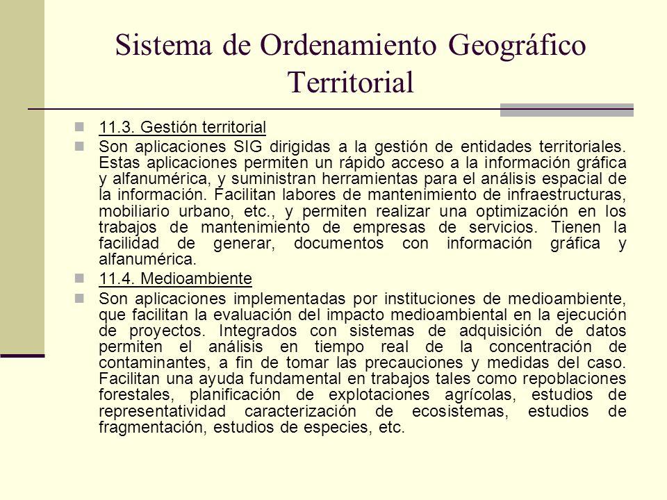 Sistema de Ordenamiento Geográfico Territorial 11.3. Gestión territorial Son aplicaciones SIG dirigidas a la gestión de entidades territoriales. Estas
