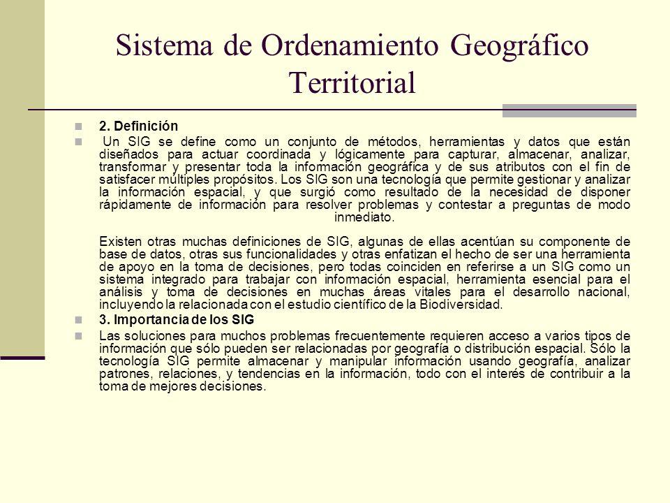 Sistema de Ordenamiento Geográfico Territorial 2. Definición Un SIG se define como un conjunto de métodos, herramientas y datos que están diseñados pa