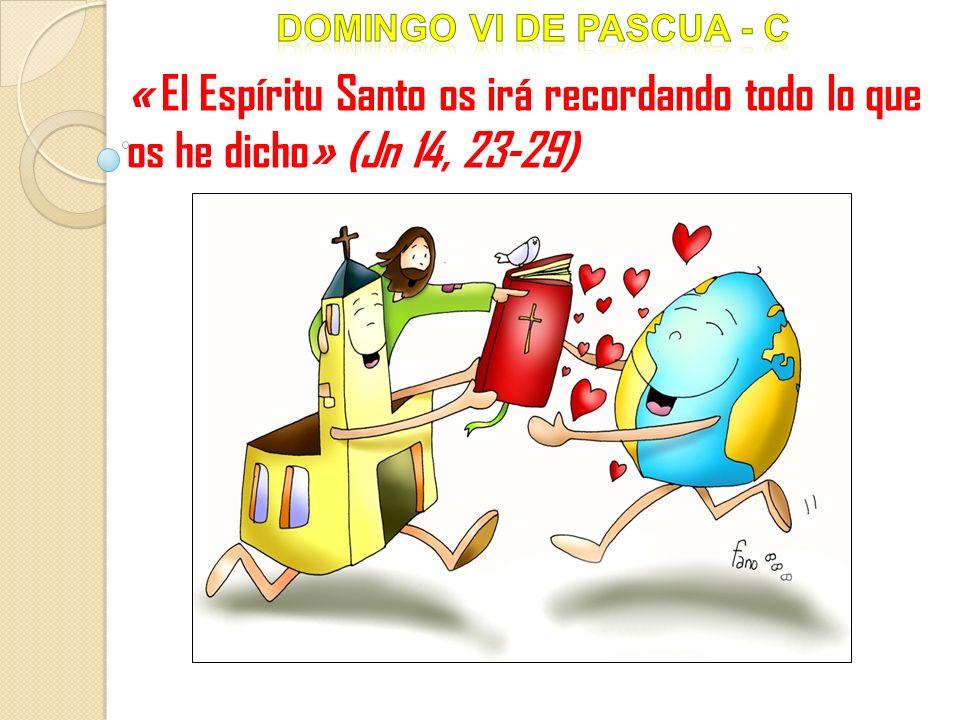 « El Espíritu Santo os irá recordando todo lo que os he dicho» (Jn 14, 23-29)