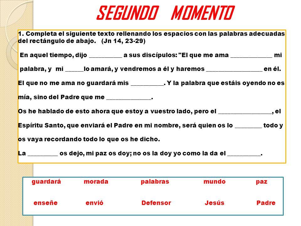 SEGUNDO MOMENTO 1. Completa el siguiente texto rellenando los espacios con las palabras adecuadas del rectángulo de abajo. (Jn 14, 23-29) En aquel tie