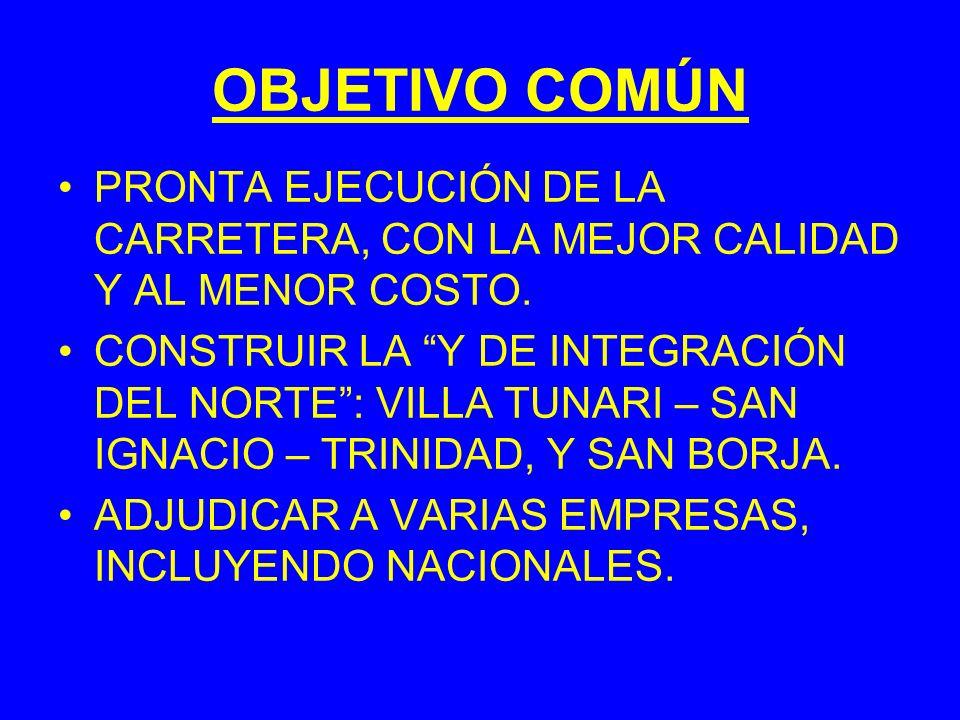 OBJETIVO COMÚN PRONTA EJECUCIÓN DE LA CARRETERA, CON LA MEJOR CALIDAD Y AL MENOR COSTO. CONSTRUIR LA Y DE INTEGRACIÓN DEL NORTE: VILLA TUNARI – SAN IG