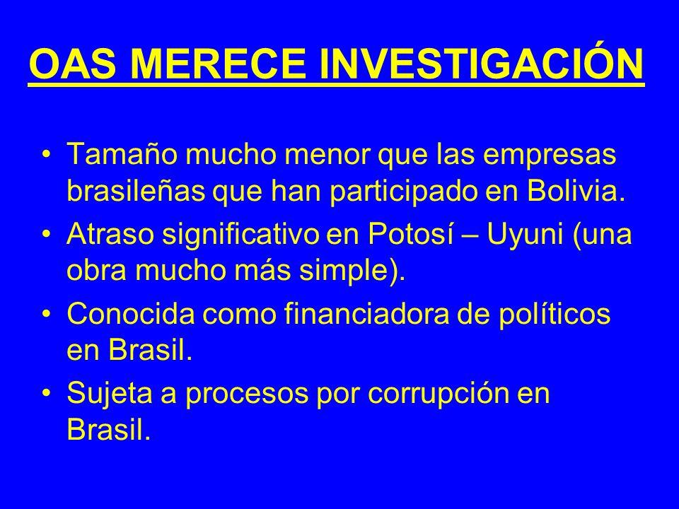 OAS MERECE INVESTIGACIÓN Tamaño mucho menor que las empresas brasileñas que han participado en Bolivia. Atraso significativo en Potosí – Uyuni (una ob