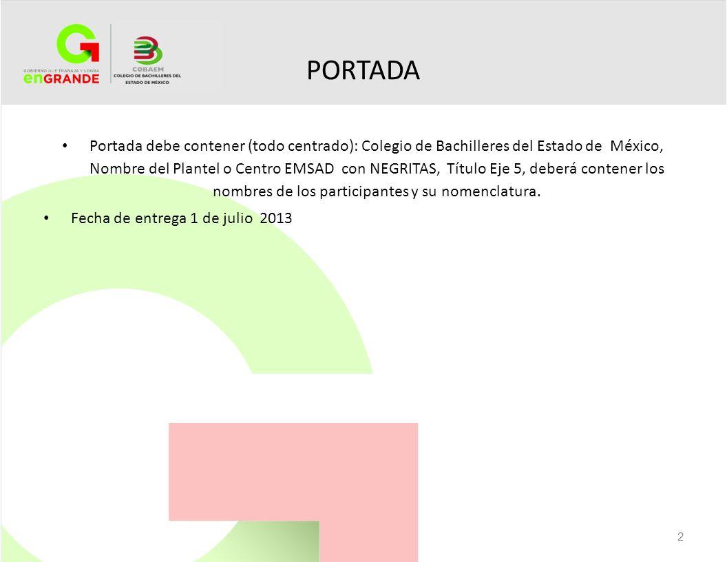 PORTADA Portada debe contener (todo centrado): Colegio de Bachilleres del Estado de México, Nombre del Plantel o Centro EMSAD con NEGRITAS, Título Eje