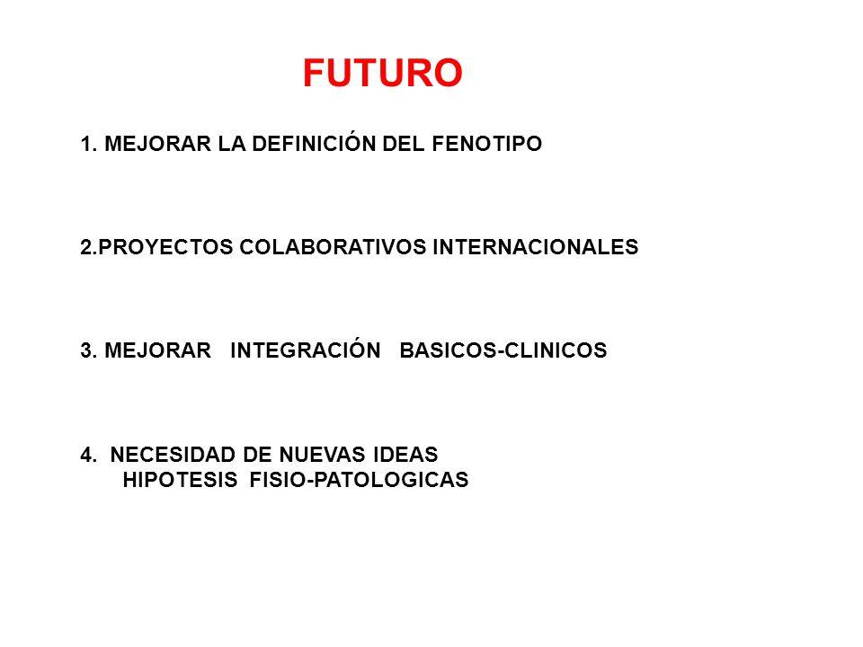 FUTURO 1. MEJORAR LA DEFINICIÓN DEL FENOTIPO 2.PROYECTOS COLABORATIVOS INTERNACIONALES 3. MEJORAR INTEGRACIÓN BASICOS-CLINICOS 4. NECESIDAD DE NUEVAS