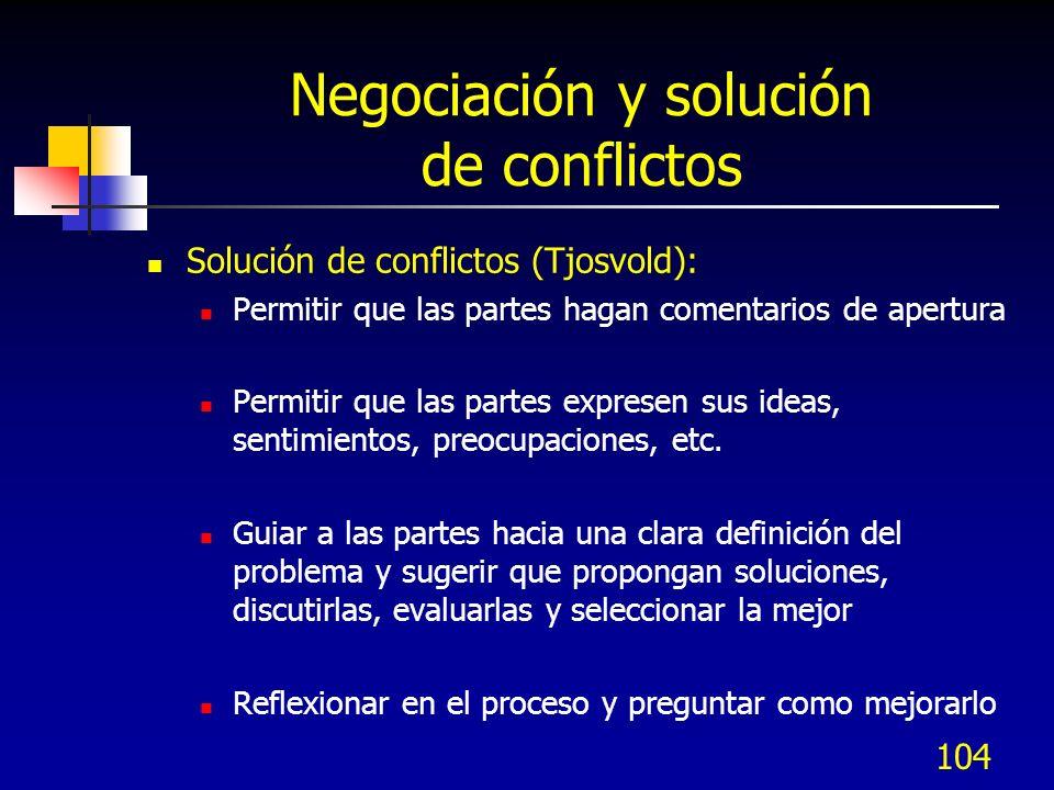 104 Negociación y solución de conflictos Solución de conflictos (Tjosvold): Permitir que las partes hagan comentarios de apertura Permitir que las par