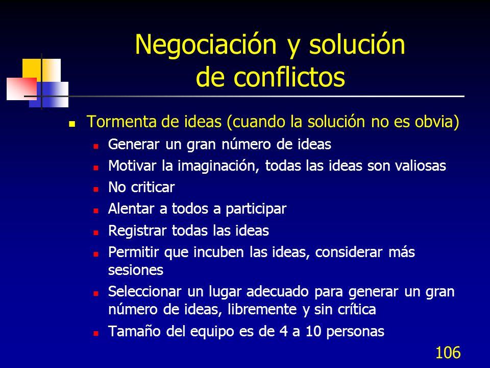 106 Negociación y solución de conflictos Tormenta de ideas (cuando la solución no es obvia) Generar un gran número de ideas Motivar la imaginación, to