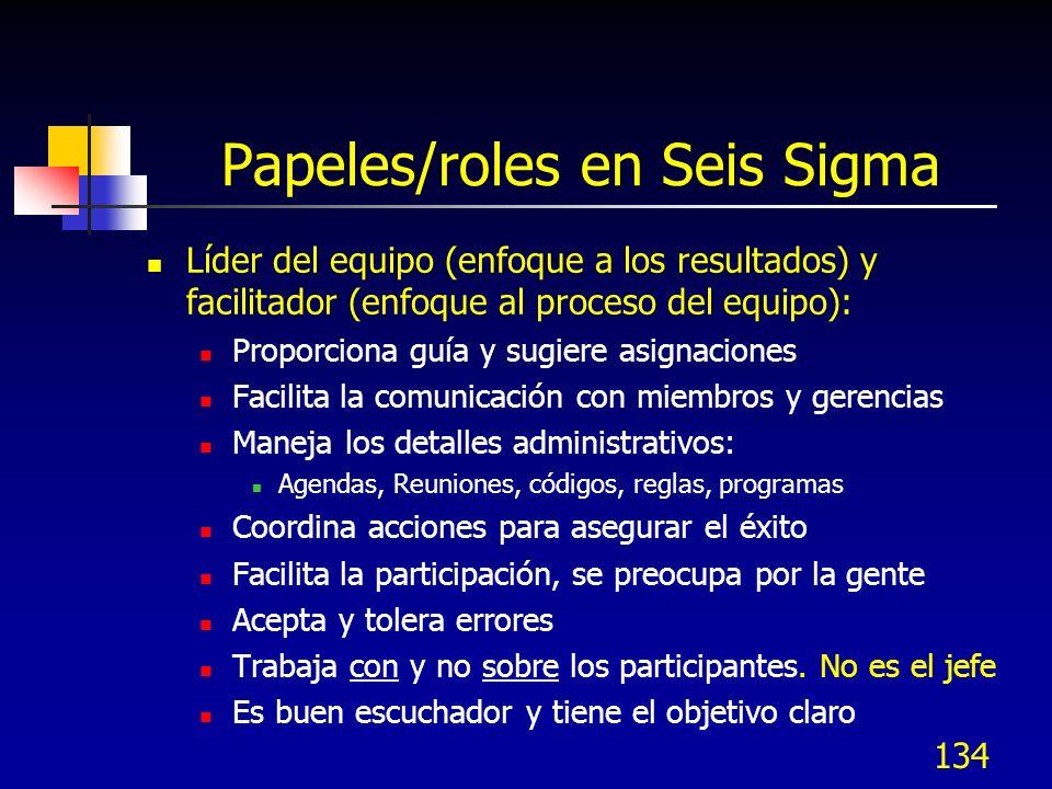 134 Papeles/roles en Seis Sigma Líder del equipo (enfoque a los resultados) y facilitador (enfoque al proceso del equipo): Proporciona guía y sugiere