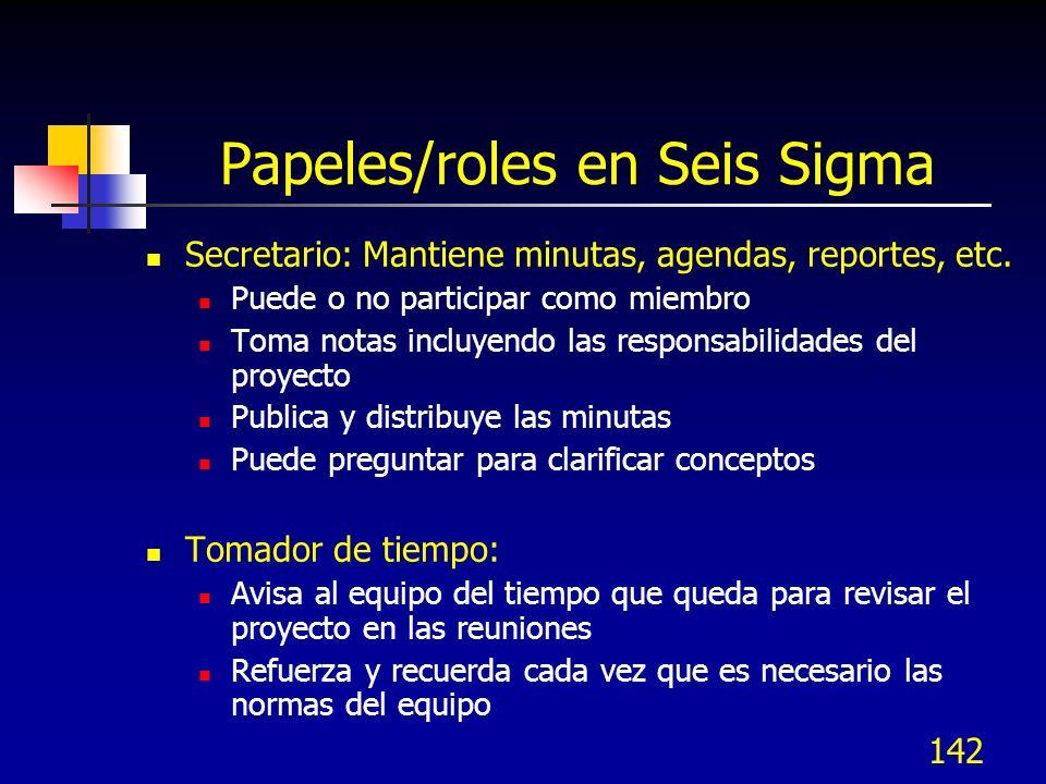 142 Papeles/roles en Seis Sigma Secretario: Mantiene minutas, agendas, reportes, etc. Puede o no participar como miembro Toma notas incluyendo las res