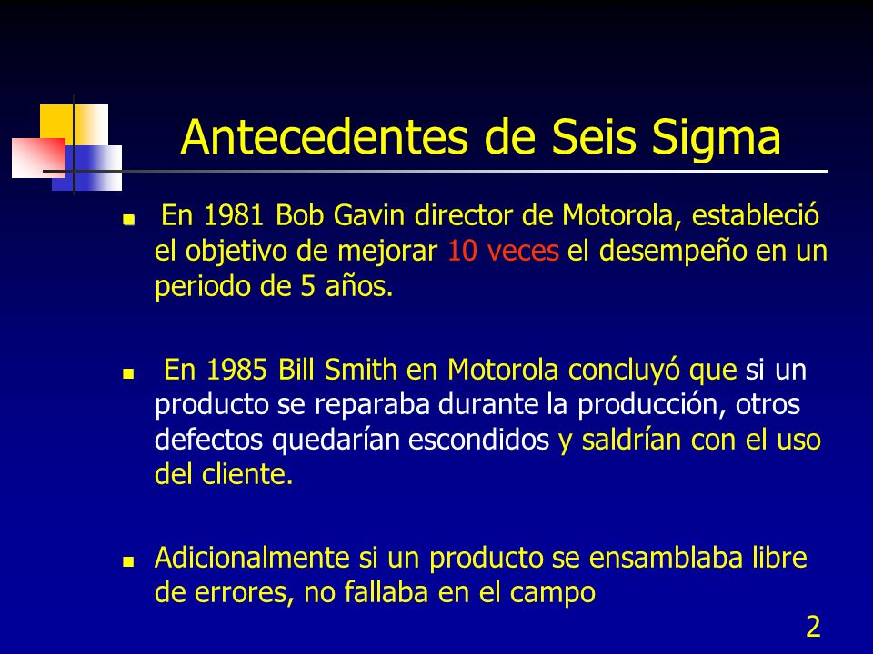 2 En 1981 Bob Gavin director de Motorola, estableció el objetivo de mejorar 10 veces el desempeño en un periodo de 5 años. En 1985 Bill Smith en Motor