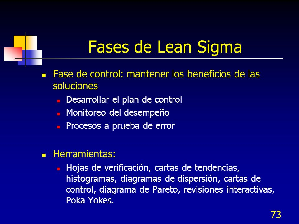 73 Fases de Lean Sigma Fase de control: mantener los beneficios de las soluciones Desarrollar el plan de control Monitoreo del desempeño Procesos a pr