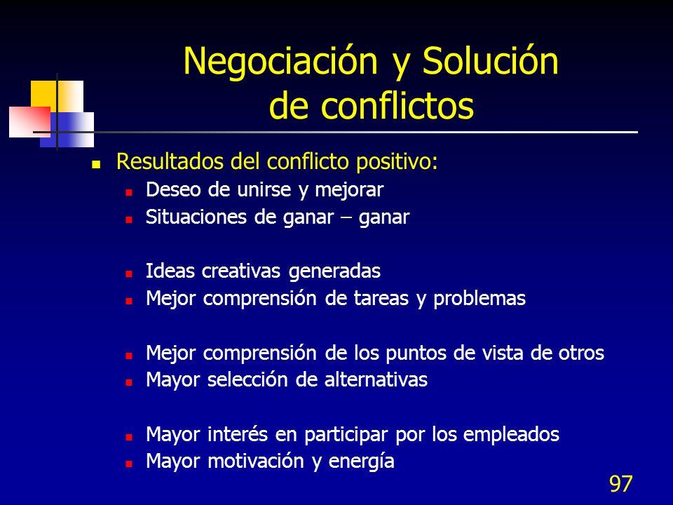 97 Negociación y Solución de conflictos Resultados del conflicto positivo: Deseo de unirse y mejorar Situaciones de ganar – ganar Ideas creativas gene