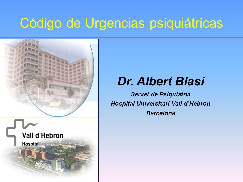 Código de Urgencias psiquiátricas Dr. Albert Blasi Servei de Psiquiatria Hospital Universitari Vall dHebron Barcelona